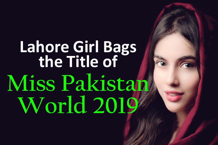 Lahore Girl Bags the Title of Miss Pakistan World 2019!